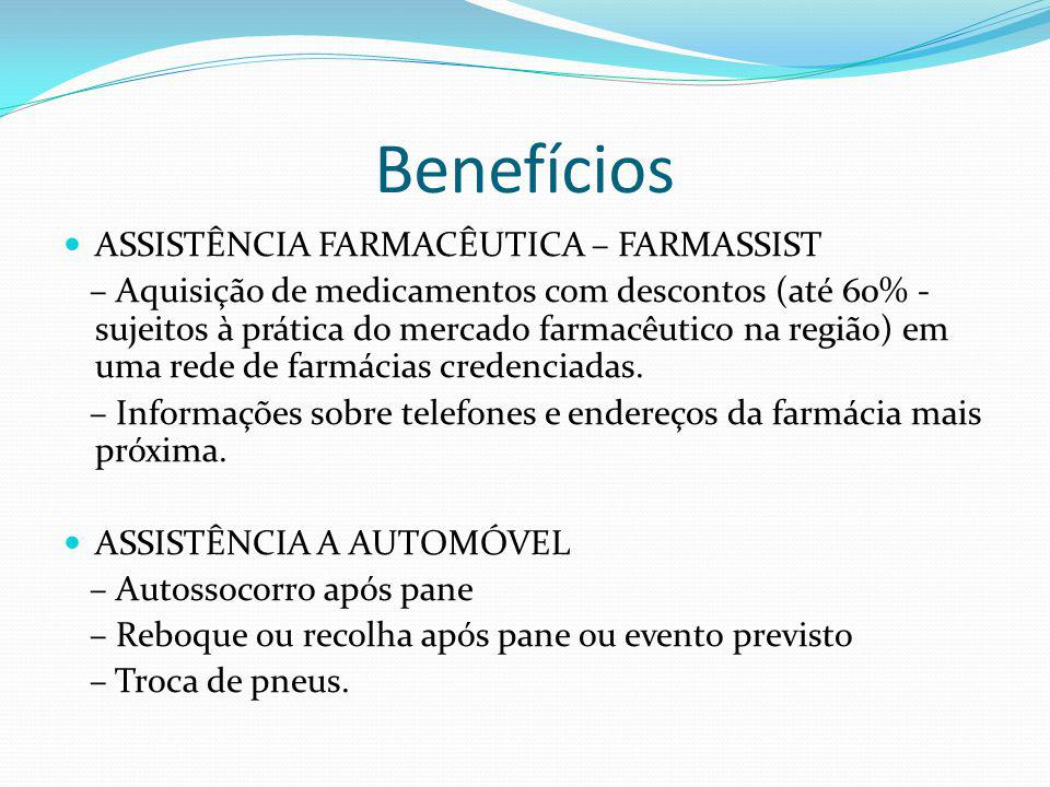 Benefícios ASSISTÊNCIA FARMACÊUTICA – FARMASSIST – Aquisição de medicamentos com descontos (até 60% - sujeitos à prática do mercado farmacêutico na região) em uma rede de farmácias credenciadas.