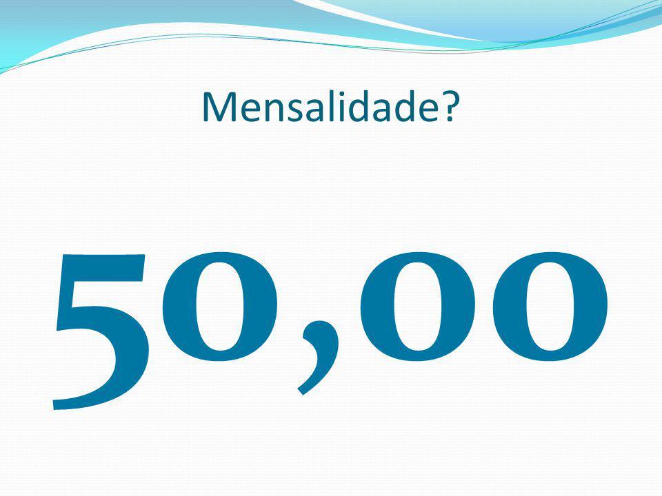 Mensalidade? 50,00