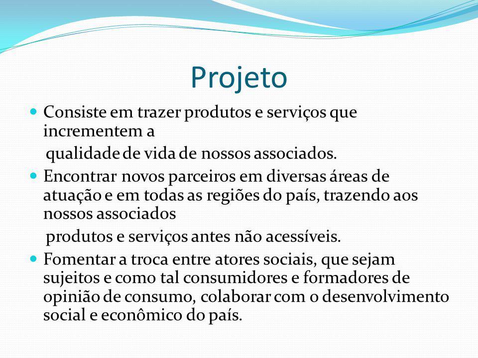Projeto Consiste em trazer produtos e serviços que incrementem a qualidade de vida de nossos associados. Encontrar novos parceiros em diversas áreas d