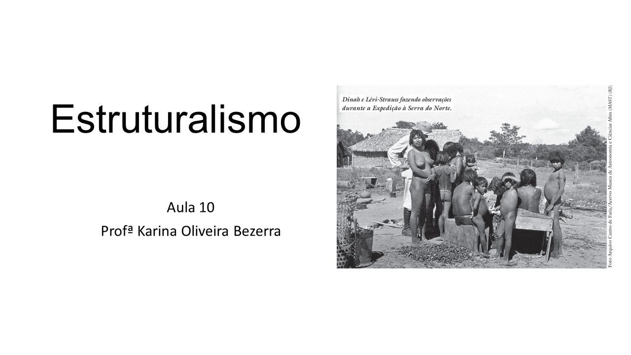 Estruturalismo Aula 10 Profª Karina Oliveira Bezerra