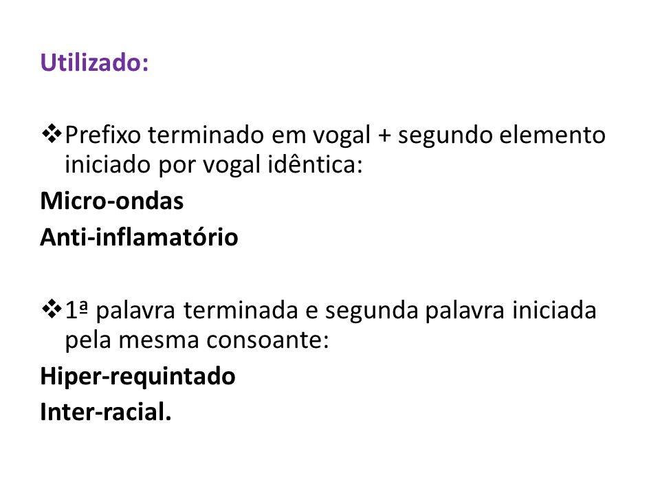 Utilizado:  Prefixo terminado em vogal + segundo elemento iniciado por vogal idêntica: Micro-ondas Anti-inflamatório  1ª palavra terminada e segunda