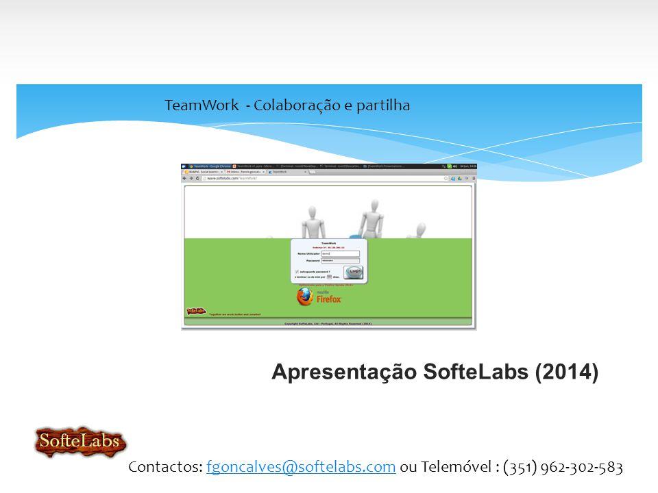 Apresentação SofteLabs (2014) TeamWork - Colaboração e partilha Contactos: fgoncalves@softelabs.com ou Telemóvel : (351) 962-302-583fgoncalves@softelabs.com