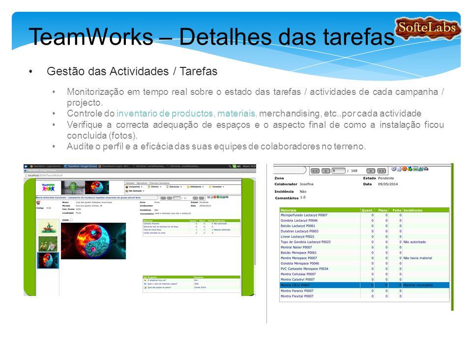 TeamWorks – Detalhes das tarefas Gestão das Actividades / Tarefas Monitorização em tempo real sobre o estado das tarefas / actividades de cada campanha / projecto.