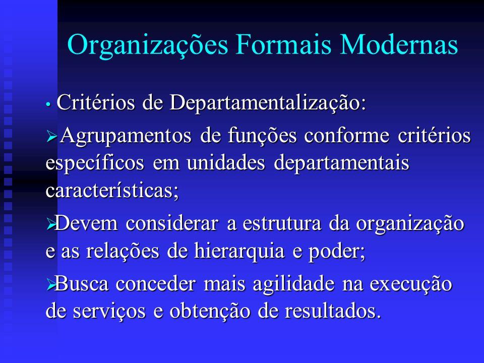 Organizações Formais Modernas Critérios de Departamentalização: Critérios de Departamentalização:  Agrupamentos de funções conforme critérios específ