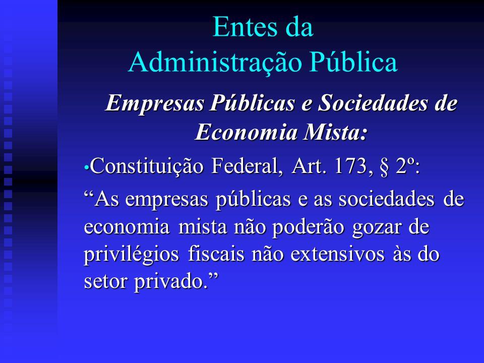Entes da Administração Pública Empresas Públicas e Sociedades de Economia Mista: Constituição Federal, Art. 173, § 2º: Constituição Federal, Art. 173,