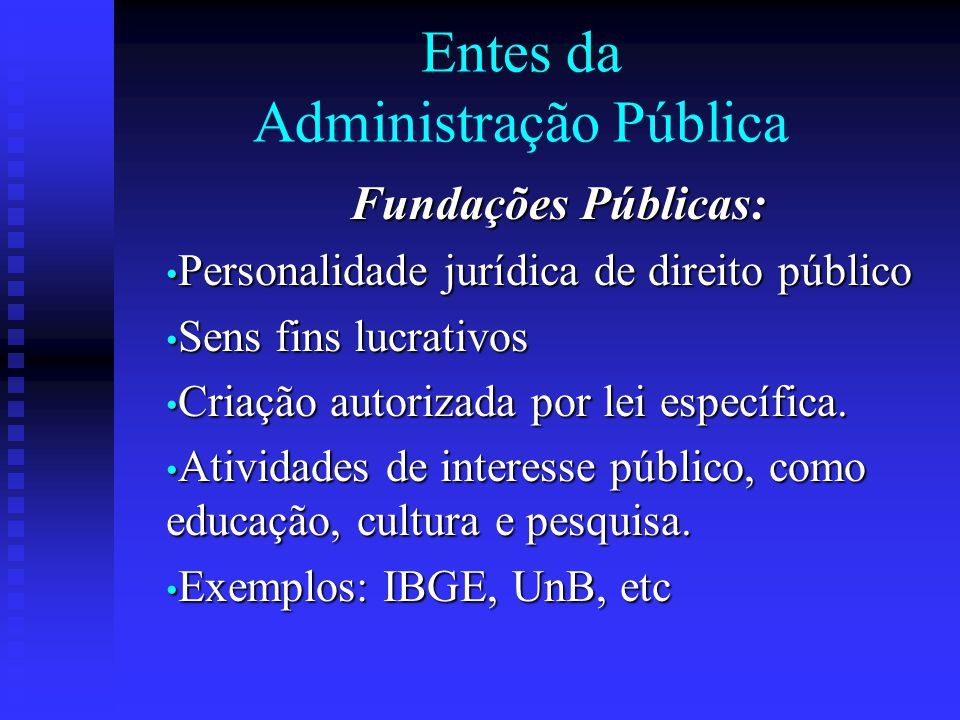 Entes da Administração Pública Fundações Públicas: Personalidade jurídica de direito público Personalidade jurídica de direito público Sens fins lucra
