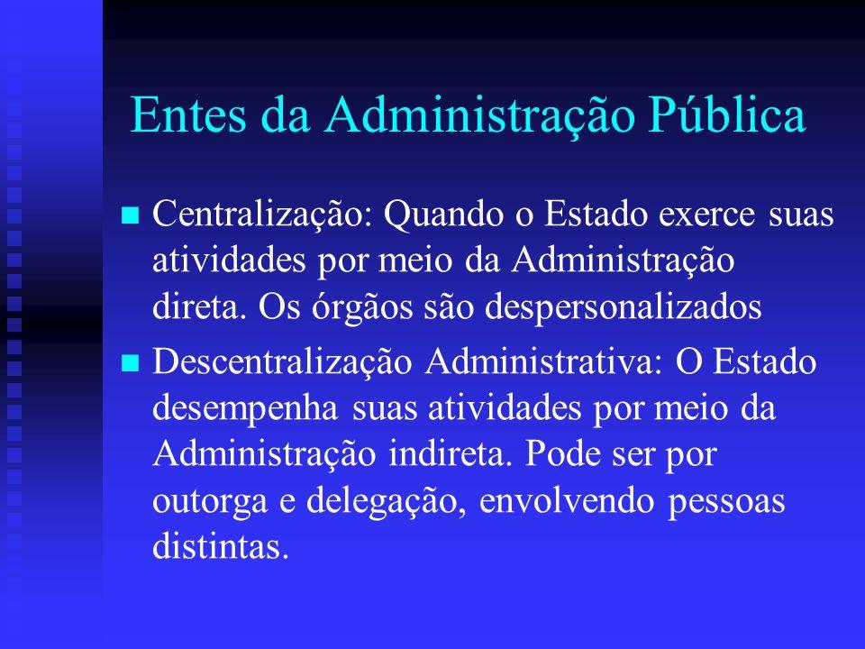 Entes da Administração Pública Centralização: Quando o Estado exerce suas atividades por meio da Administração direta. Os órgãos são despersonalizados
