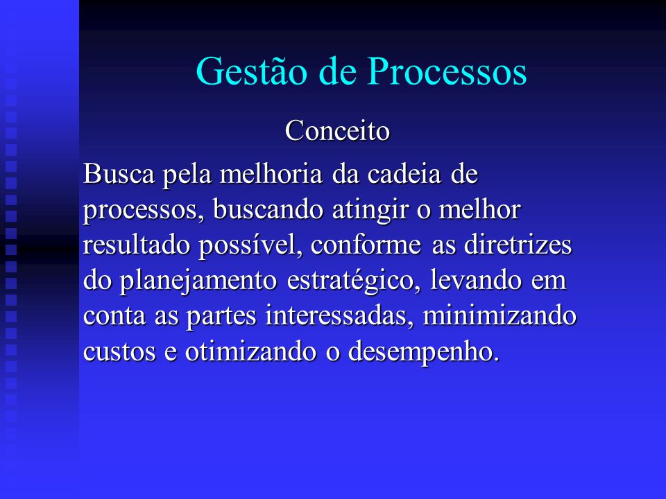 Gestão de Processos Conceito Busca pela melhoria da cadeia de processos, buscando atingir o melhor resultado possível, conforme as diretrizes do plane