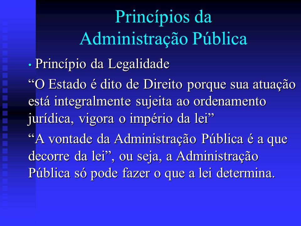 """Princípios da Administração Pública Princípio da Legalidade Princípio da Legalidade """"O Estado é dito de Direito porque sua atuação está integralmente"""