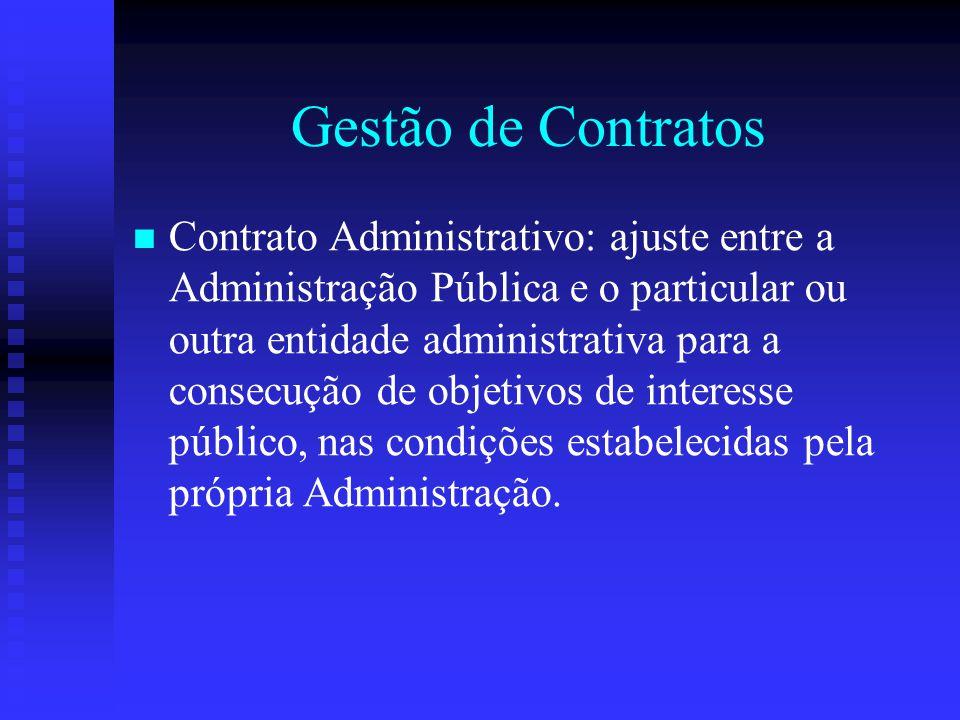 Gestão de Contratos Contrato Administrativo: ajuste entre a Administração Pública e o particular ou outra entidade administrativa para a consecução de