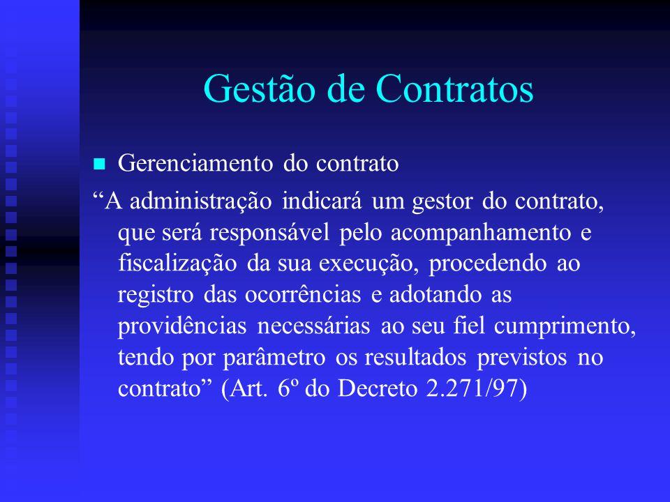 """Gestão de Contratos Gerenciamento do contrato """"A administração indicará um gestor do contrato, que será responsável pelo acompanhamento e fiscalização"""