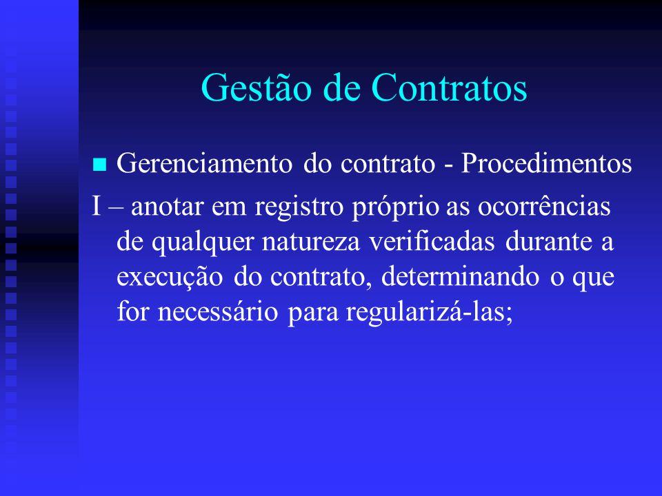 Gestão de Contratos Gerenciamento do contrato - Procedimentos I – anotar em registro próprio as ocorrências de qualquer natureza verificadas durante a