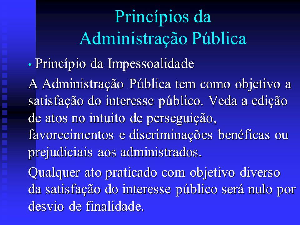 Princípios da Administração Pública Princípio da Impessoalidade Princípio da Impessoalidade A Administração Pública tem como objetivo a satisfação do