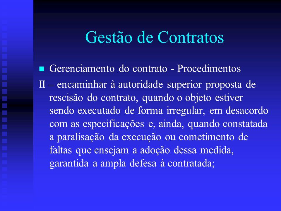 Gestão de Contratos Gerenciamento do contrato - Procedimentos II – encaminhar à autoridade superior proposta de rescisão do contrato, quando o objeto