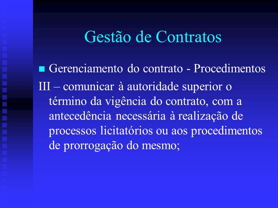 Gestão de Contratos Gerenciamento do contrato - Procedimentos III – comunicar à autoridade superior o término da vigência do contrato, com a antecedên