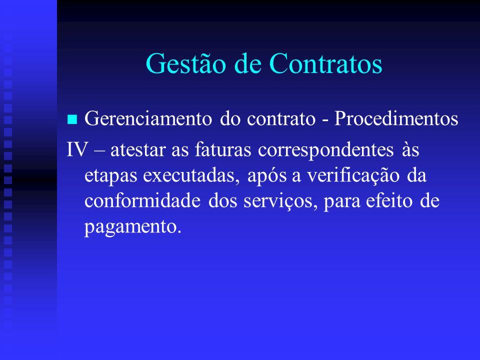 Gestão de Contratos Gerenciamento do contrato - Procedimentos IV – atestar as faturas correspondentes às etapas executadas, após a verificação da conf