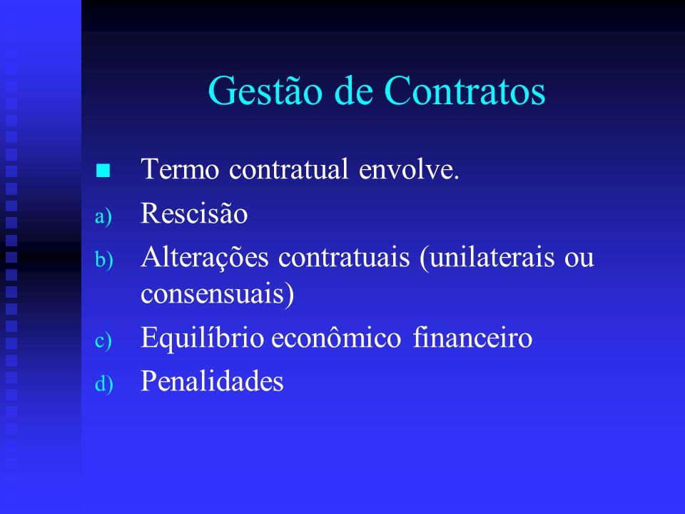 Gestão de Contratos Termo contratual envolve. a) a) Rescisão b) b) Alterações contratuais (unilaterais ou consensuais) c) c) Equilíbrio econômico fina