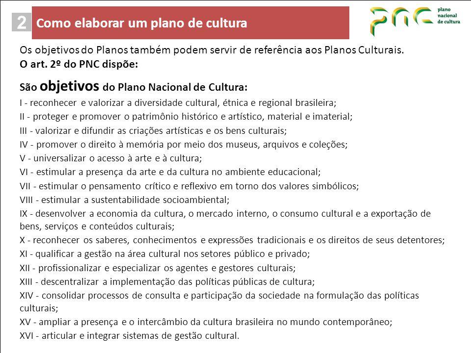 2 São objetivos do Plano Nacional de Cultura: I - reconhecer e valorizar a diversidade cultural, étnica e regional brasileira; II - proteger e promove