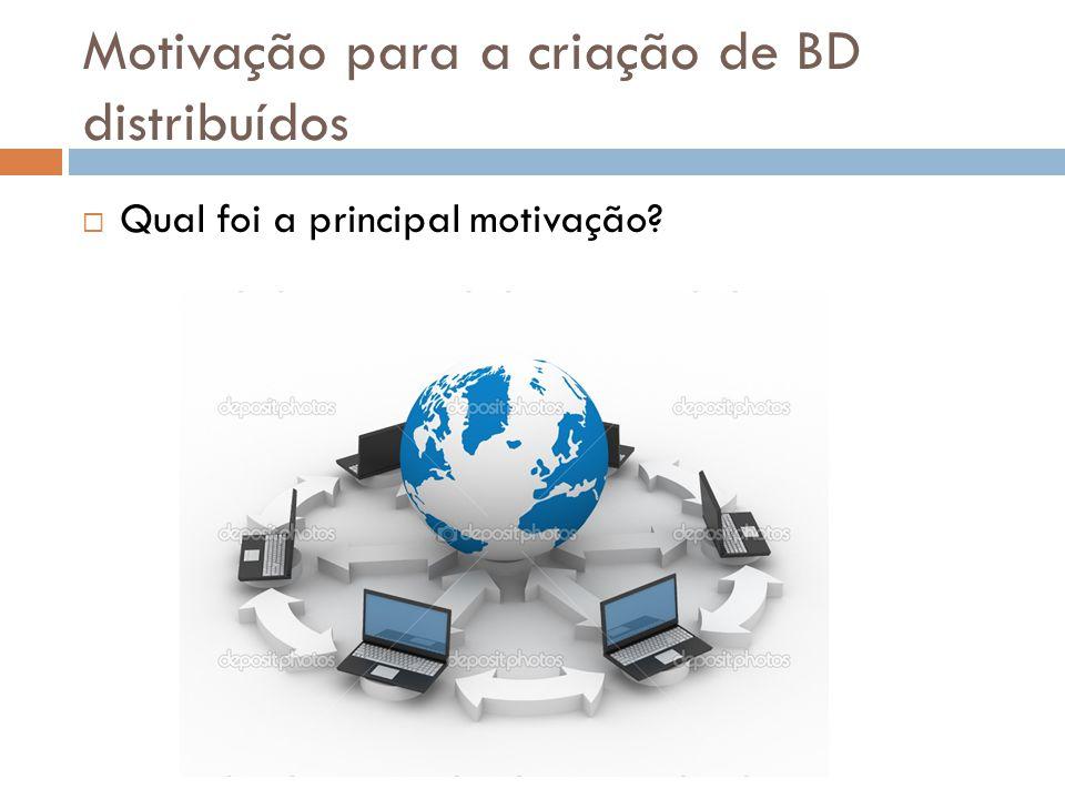 Motivação para a criação de BD distribuídos  Qual foi a principal motivação?