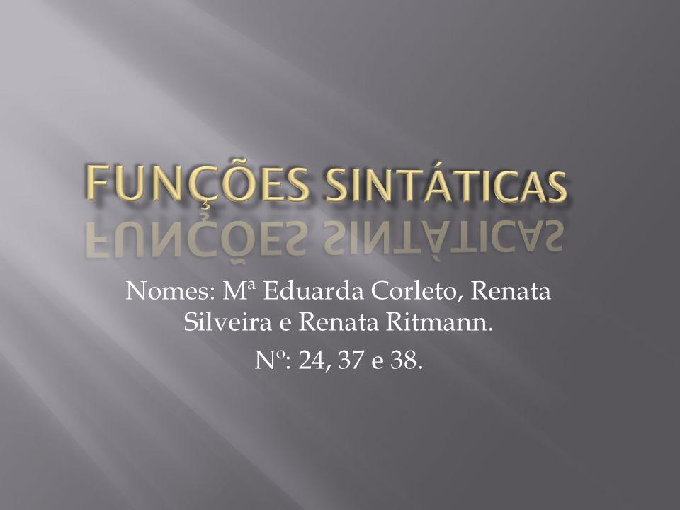 Nomes: Mª Eduarda Corleto, Renata Silveira e Renata Ritmann. Nº: 24, 37 e 38.