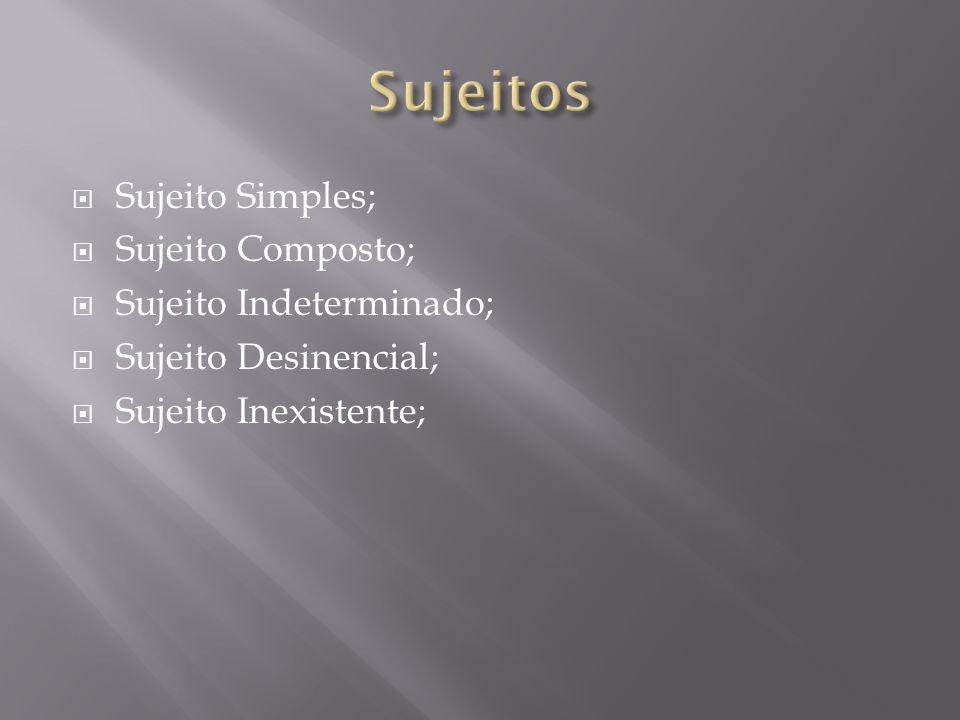  Sujeito Simples;  Sujeito Composto;  Sujeito Indeterminado;  Sujeito Desinencial;  Sujeito Inexistente;