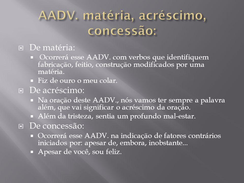 """ De argumento:  Ocorrerá esse AADV. com as expressões """"chegar de"""" e """"bastar de"""" no modo imperativo.  Chega de brigas. / Basta de incompetência.  D"""