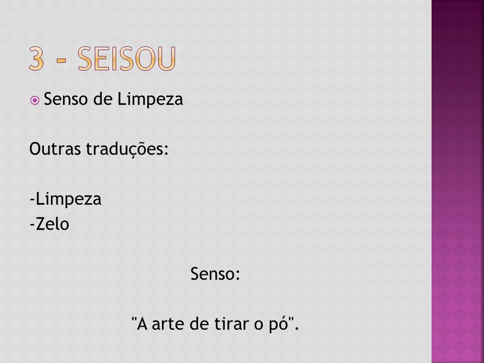  Senso de Limpeza Outras traduções: -Limpeza -Zelo Senso: A arte de tirar o pó .