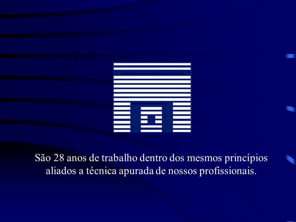 São 28 anos de trabalho dentro dos mesmos princípios aliados a técnica apurada de nossos profissionais.