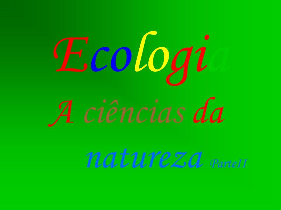 Ecologia A ciências da natureza ParteII