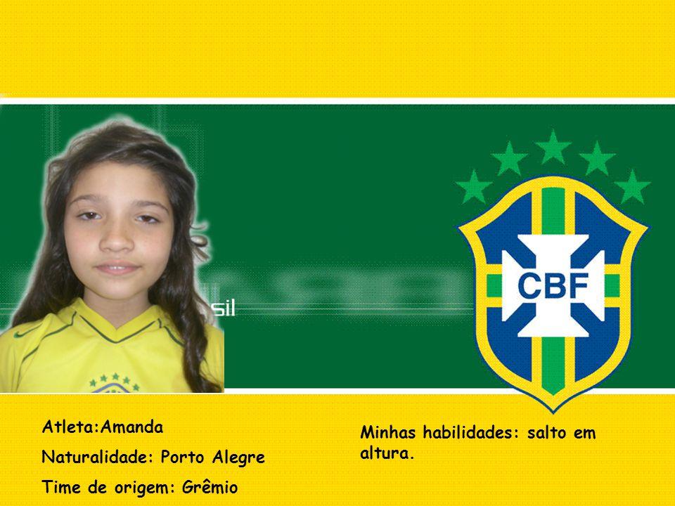 Atleta:Amanda Naturalidade: Porto Alegre Time de origem: Grêmio Minhas habilidades: salto em altura.