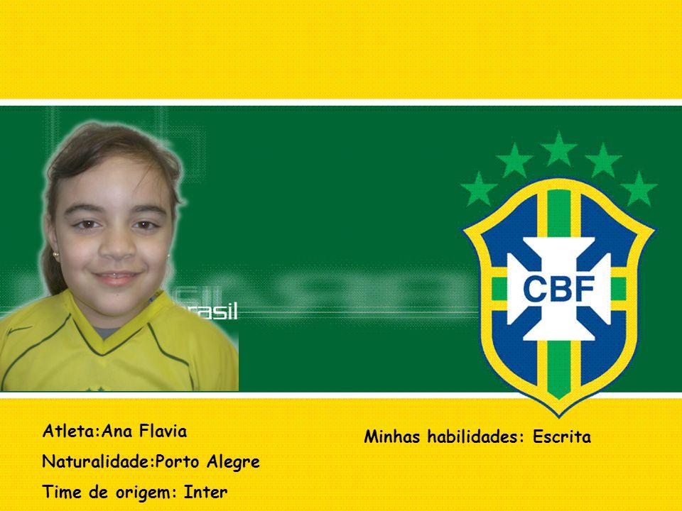 Atleta:Ana Flavia Naturalidade:Porto Alegre Time de origem: Inter Minhas habilidades: Escrita
