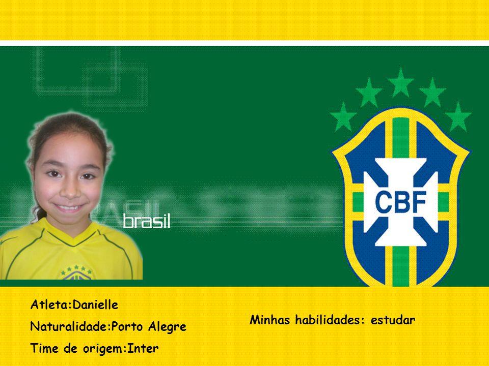 Atleta:Danielle Naturalidade:Porto Alegre Time de origem:Inter Minhas habilidades: estudar