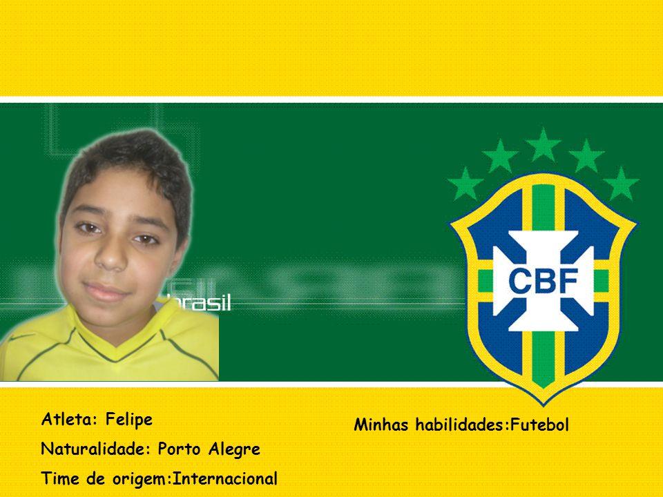Atleta: Felipe Naturalidade: Porto Alegre Time de origem:Internacional Minhas habilidades:Futebol