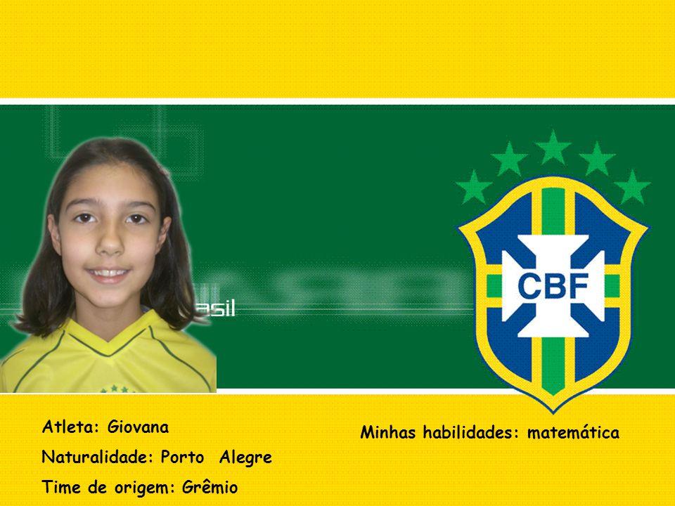 Atleta: Giovana Naturalidade: Porto Alegre Time de origem: Grêmio Minhas habilidades: matemática