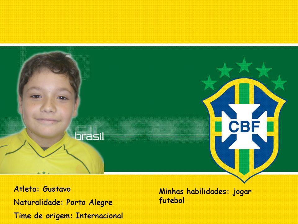 Atleta: Gustavo Naturalidade: Porto Alegre Time de origem: Internacional Minhas habilidades: jogar futebol