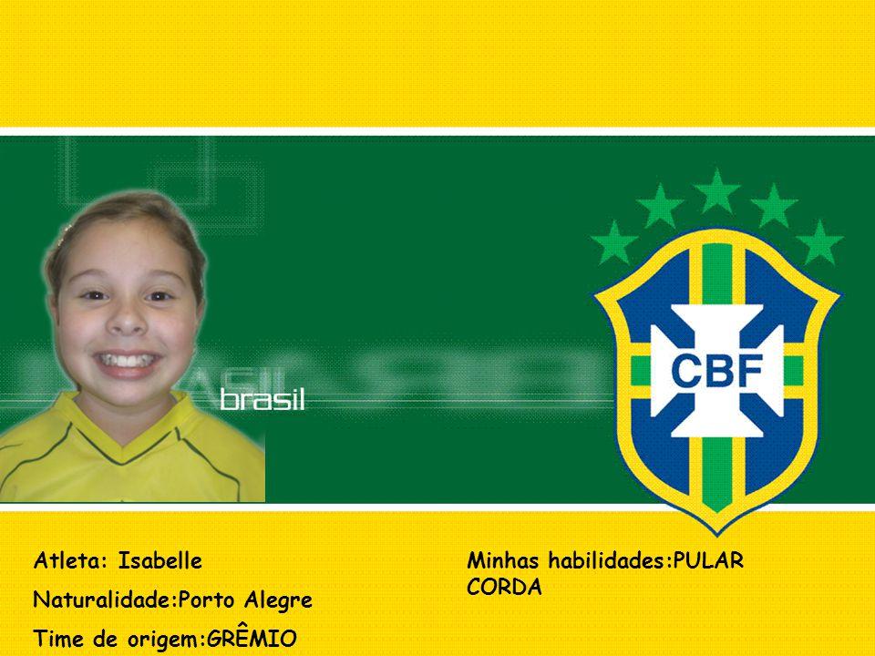 Atleta: Isabelle Naturalidade:Porto Alegre Time de origem:GRÊMIO Minhas habilidades:PULAR CORDA