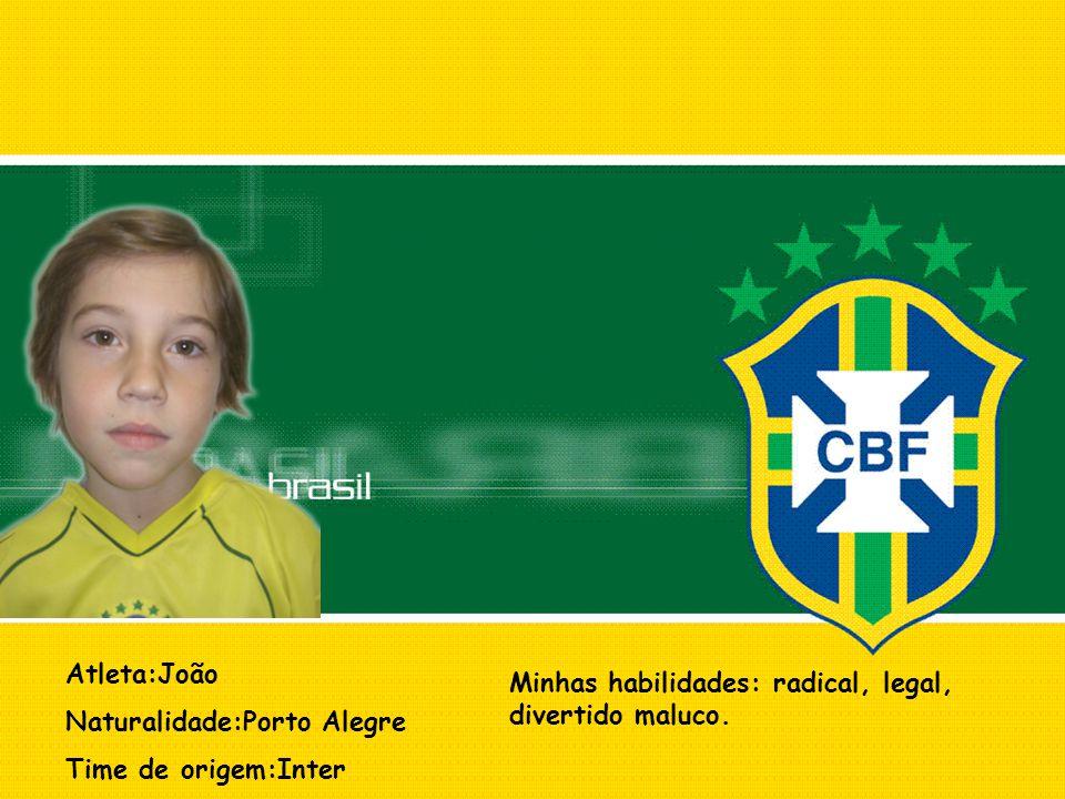 Atleta:João Naturalidade:Porto Alegre Time de origem:Inter Minhas habilidades: radical, legal, divertido maluco.