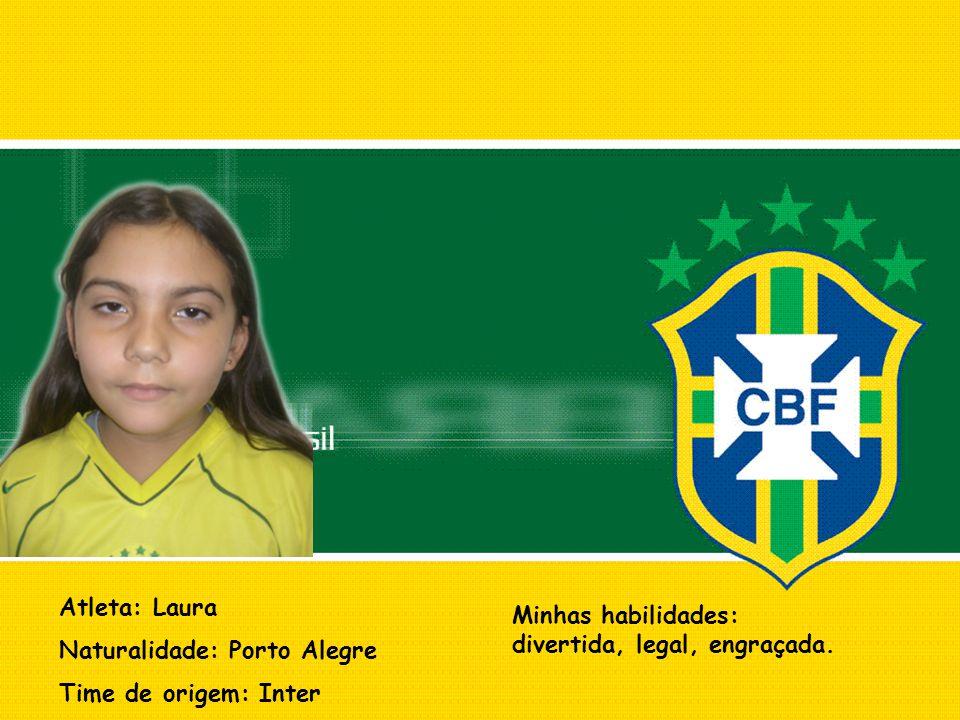 Atleta: Laura Naturalidade: Porto Alegre Time de origem: Inter Minhas habilidades: divertida, legal, engraçada.