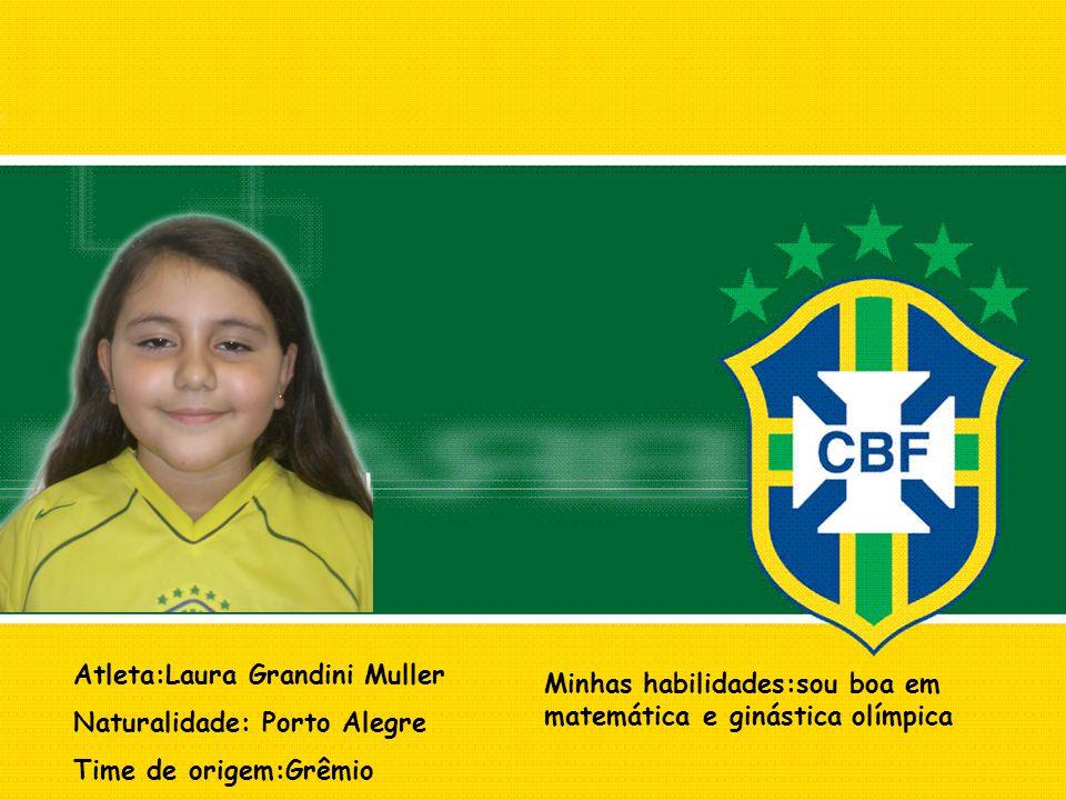 Atleta:Laura Grandini Muller Naturalidade: Porto Alegre Time de origem:Grêmio Minhas habilidades:sou boa em matemática e ginástica olímpica
