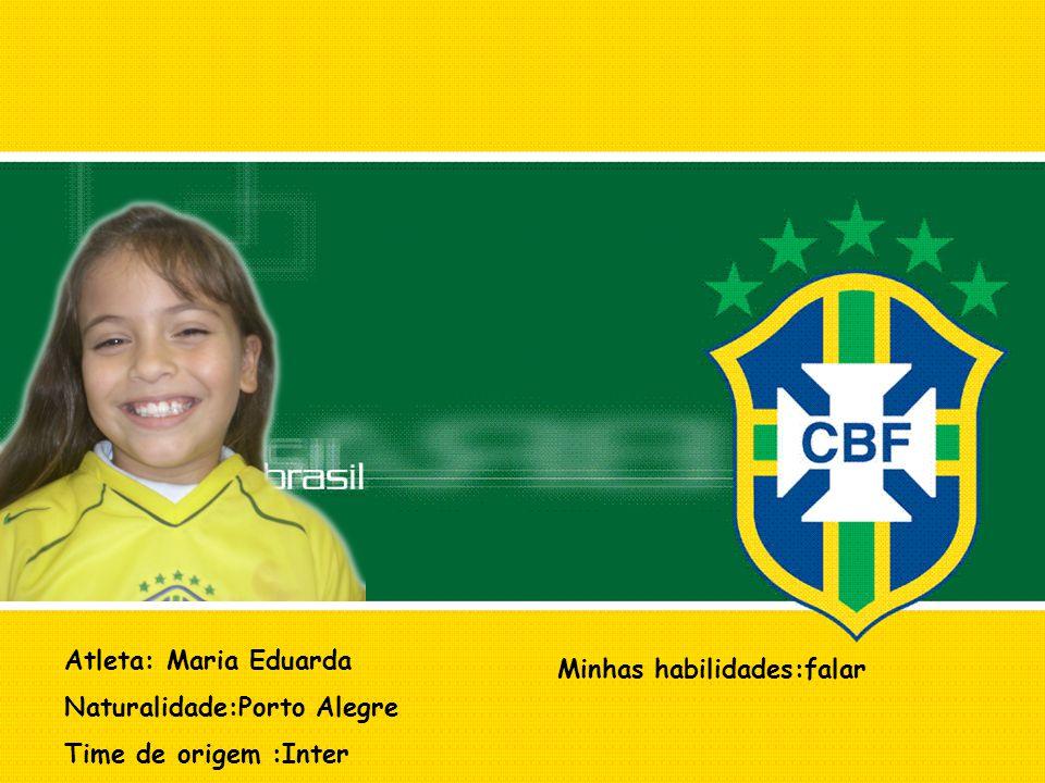 Atleta: Maria Eduarda Naturalidade:Porto Alegre Time de origem :Inter Minhas habilidades:falar