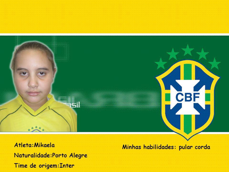 Atleta:Mikaela Naturalidade:Porto Alegre Time de origem:Inter Minhas habilidades: pular corda