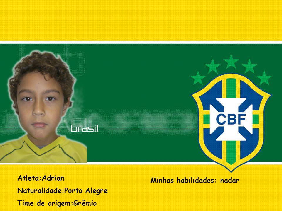 Atleta:Adrian Naturalidade:Porto Alegre Time de origem:Grêmio Minhas habilidades: nadar