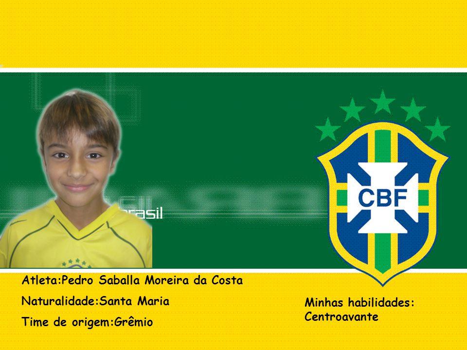 Atleta:Pedro Saballa Moreira da Costa Naturalidade:Santa Maria Time de origem:Grêmio Minhas habilidades: Centroavante