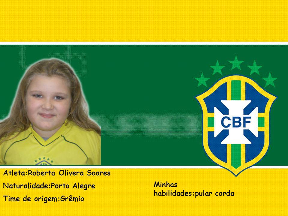 Atleta:Roberta Olivera Soares Naturalidade:Porto Alegre Time de origem:Grêmio Minhas habilidades:pular corda
