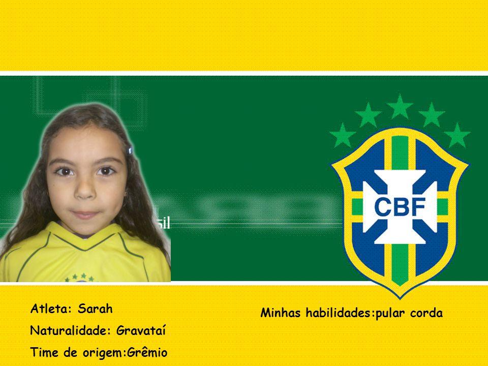 Atleta: Sarah Naturalidade: Gravataí Time de origem:Grêmio Minhas habilidades:pular corda
