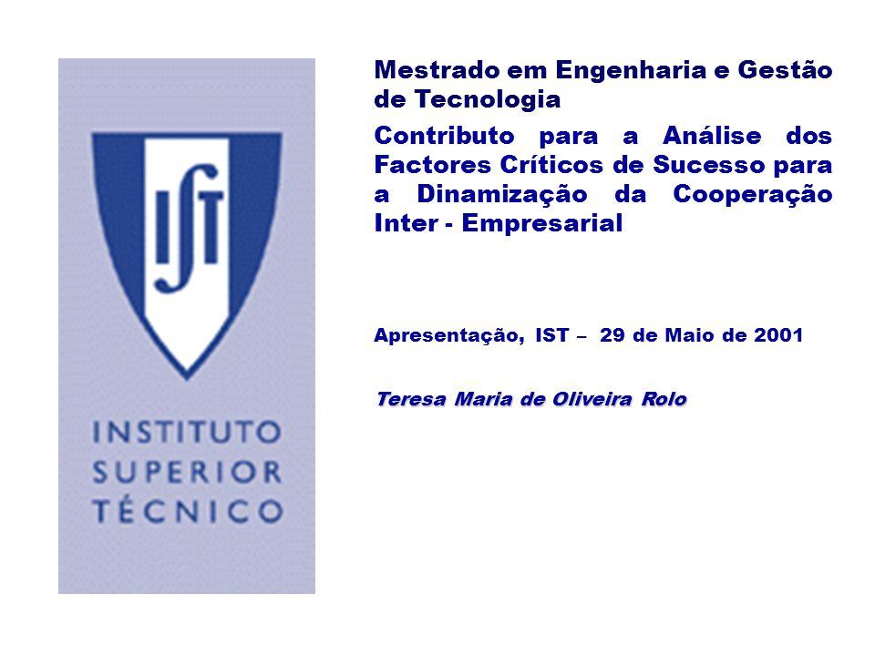 Mestrado em Engenharia e Gestão de Tecnologia Contributo para a Análise dos Factores Críticos de Sucesso para a Dinamização da Cooperação Inter - Empresarial Apresentação, IST – 29 de Maio de 2001 Teresa Maria de Oliveira Rolo