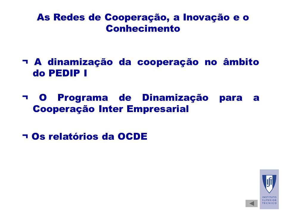 As Redes de Cooperação, a Inovação e o Conhecimento ¬ A dinamização da cooperação no âmbito do PEDIP I ¬ O Programa de Dinamização para a Cooperação Inter Empresarial ¬ Os relatórios da OCDE