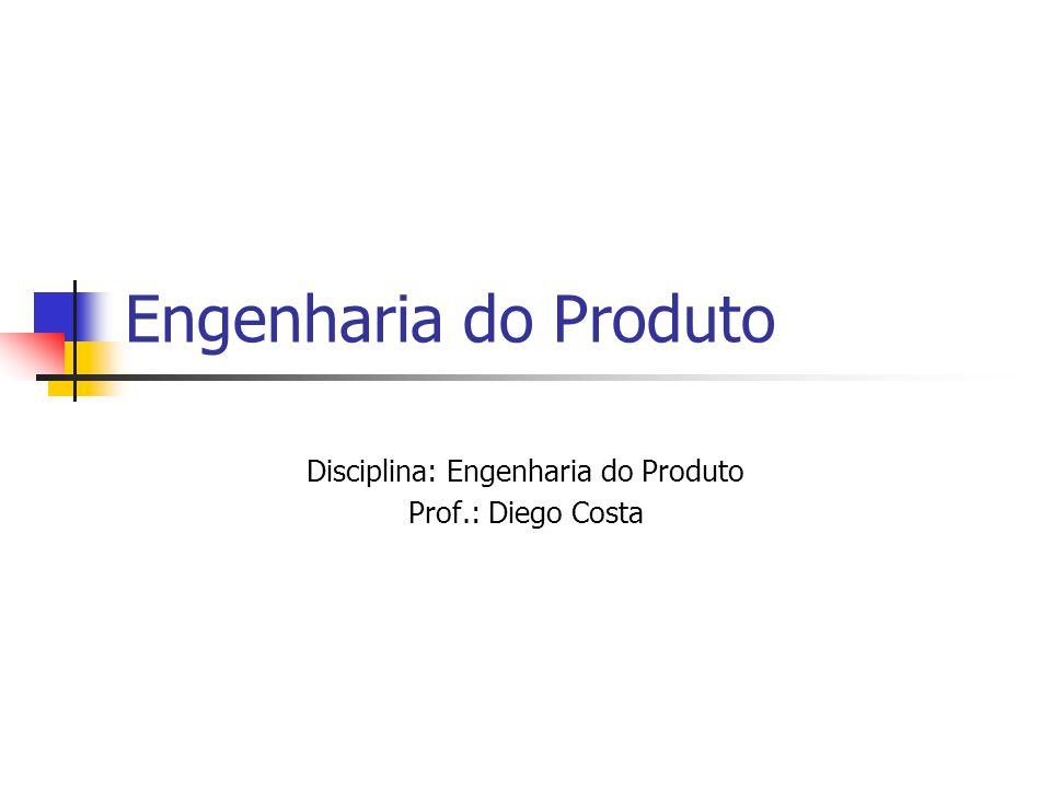 Engenharia do Produto Disciplina: Engenharia do Produto Prof.: Diego Costa