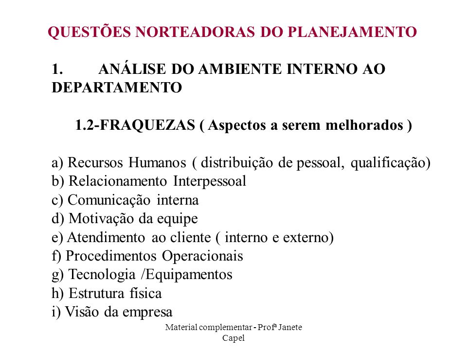 Material complementar - Profª Janete Capel 1.ANÁLISE DO AMBIENTE INTERNO AO DEPARTAMENTO 1.2-FRAQUEZAS ( Aspectos a serem melhorados ) a) Recursos Hum