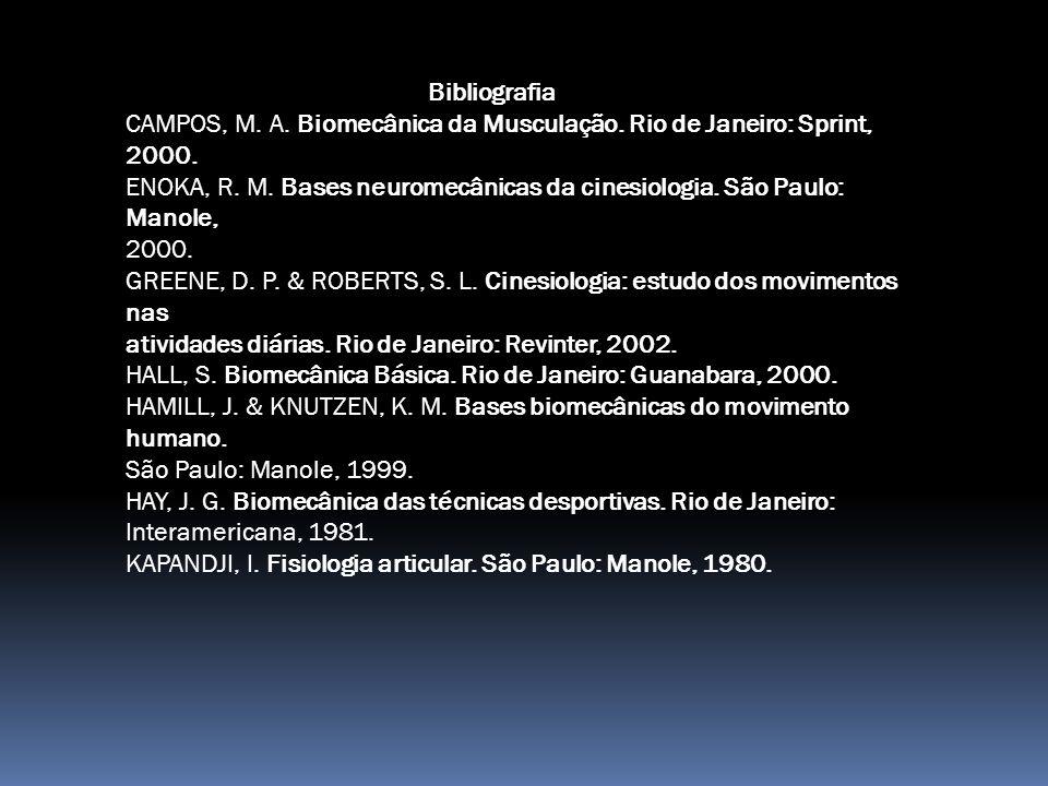 Bibliografia CAMPOS, M.A. Biomecânica da Musculação.